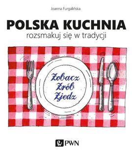 Polska kuchnia Rozsmakuj się w tradycji Furgalińska Joanna
