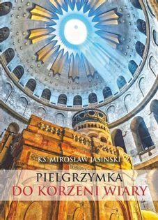 Pielgrzymka do korzeni wiary Jasinski Mirosław