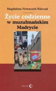 Życie codzienne w muzułmańskim Madrycie Nowaczek-Walczak Magdalena